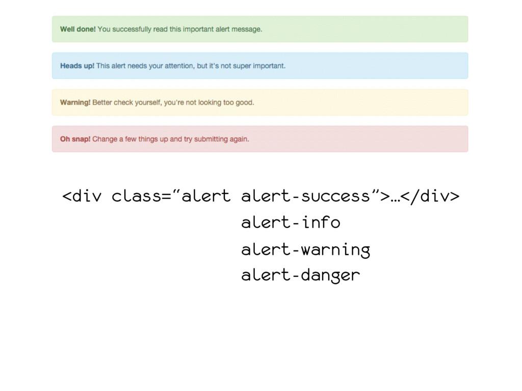 """<div class=""""alert alert-success"""">…</div> alert-..."""