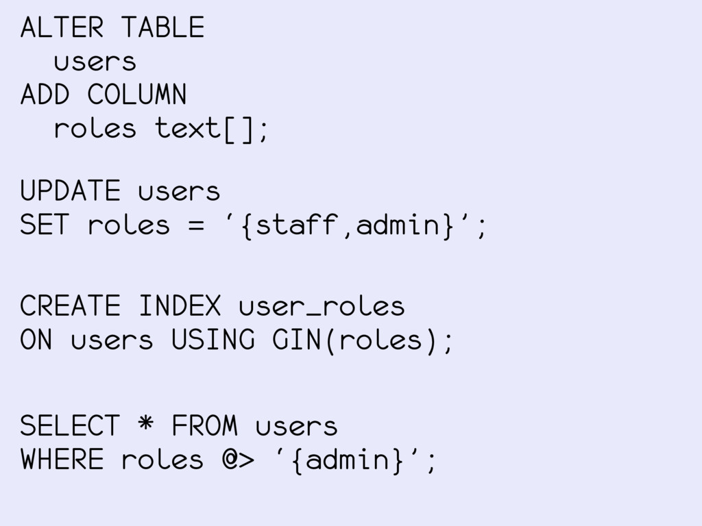 ALTER TABLE users ADD COLUMN roles text[]; UPDA...