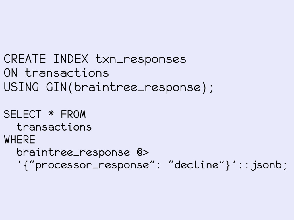 CREATE INDEX txn_responses ON transactions USIN...