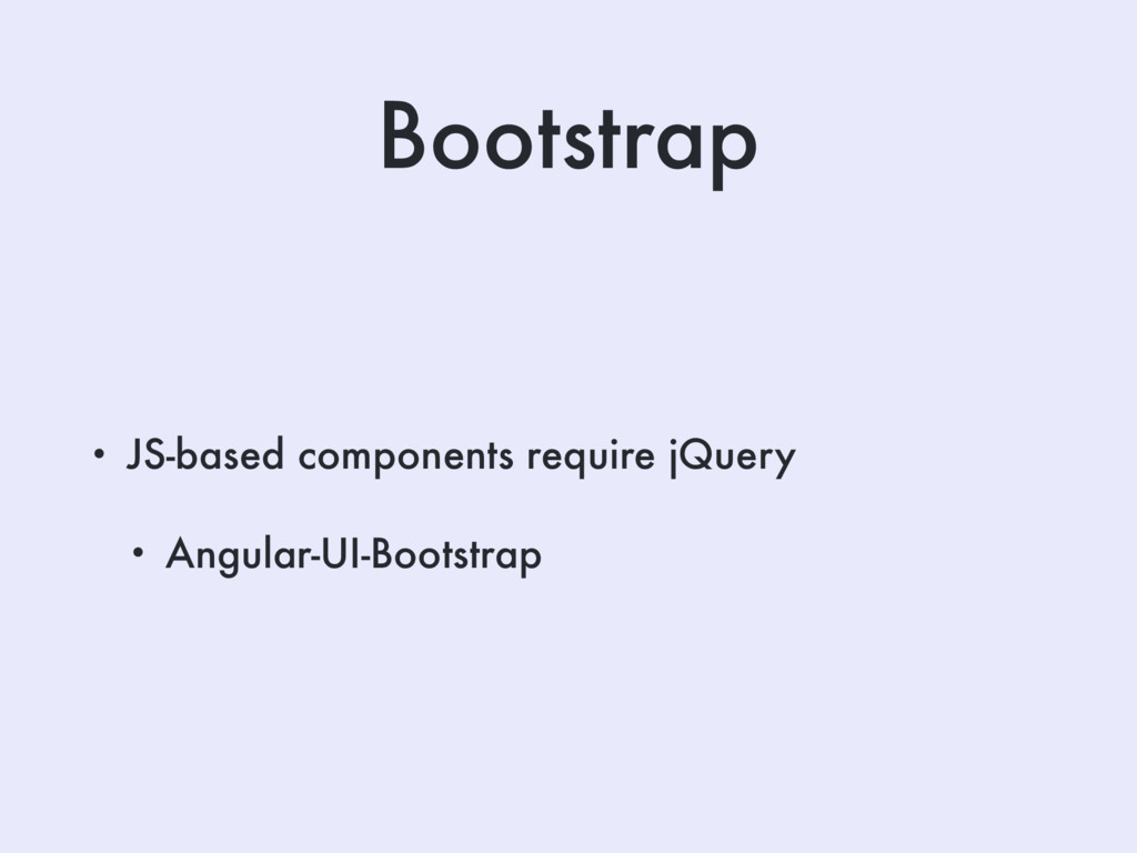 Bootstrap • JS-based components require jQuery ...