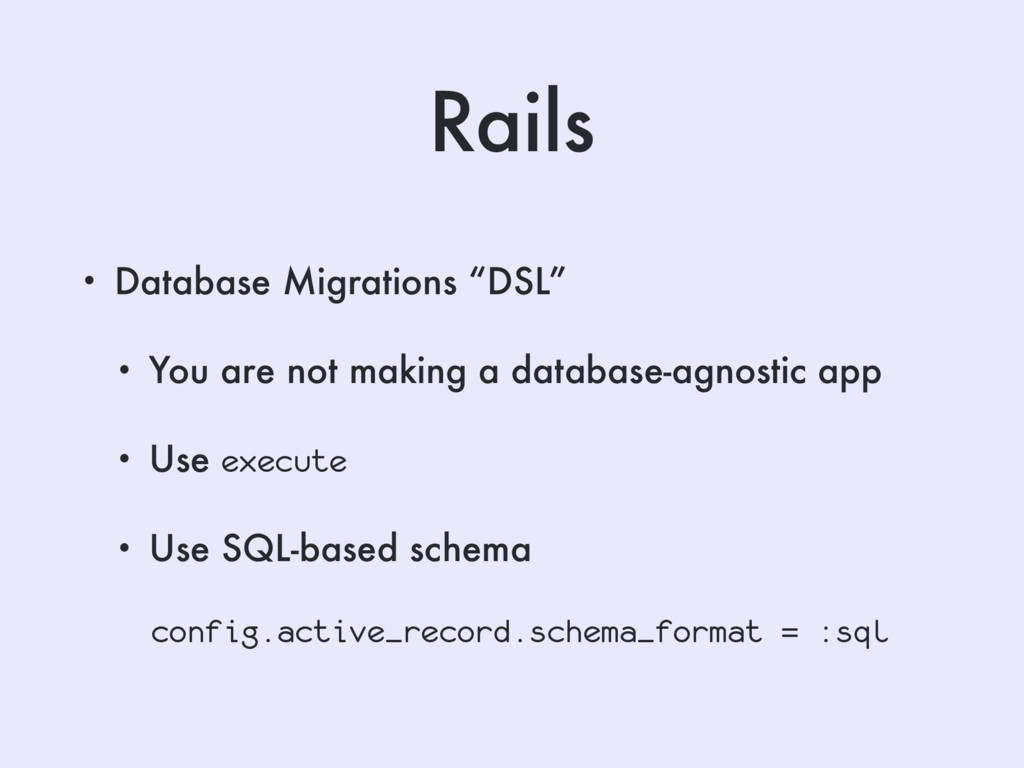 "Rails • Database Migrations ""DSL"" • You are not..."