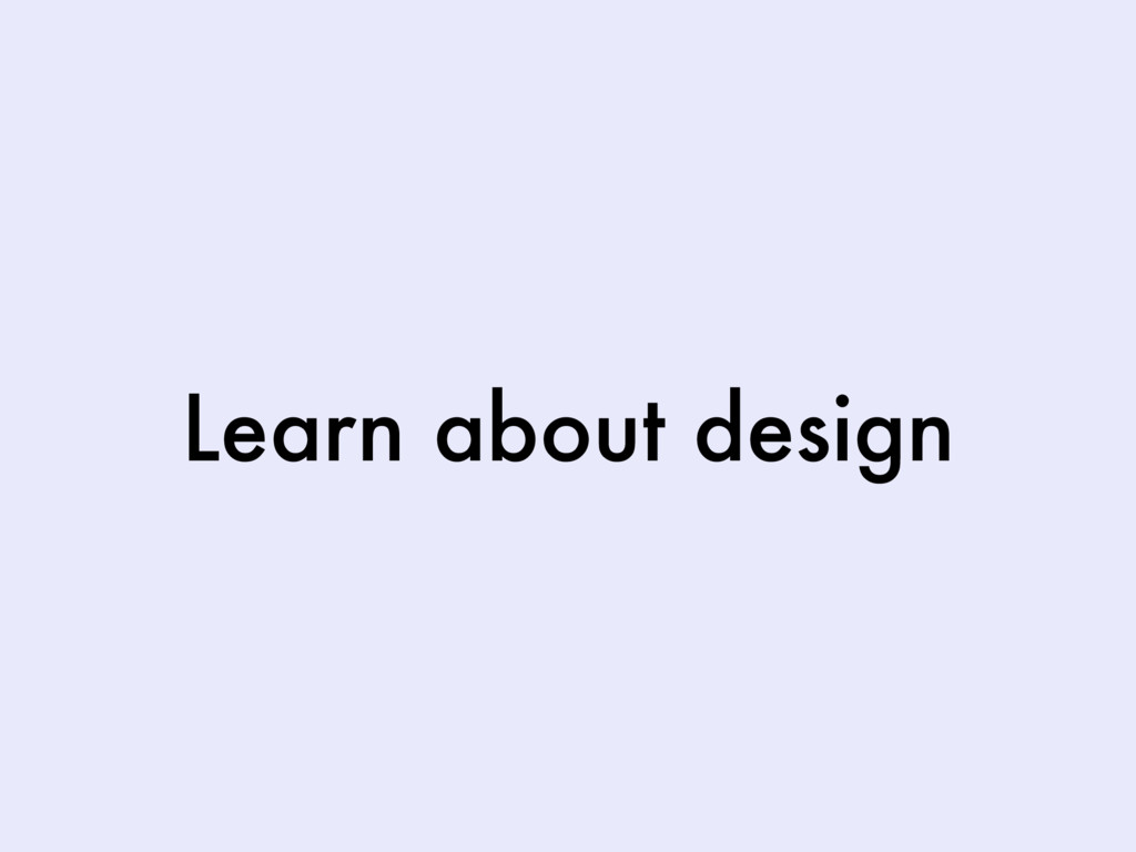 Learn about design