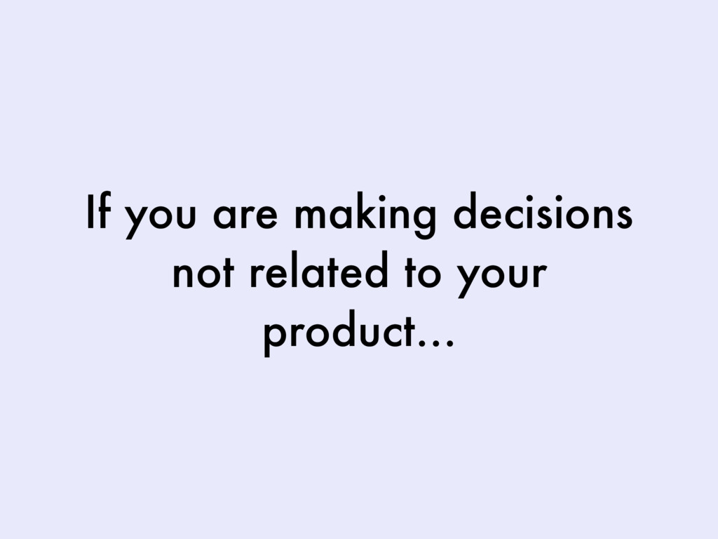 If you are making decisions not related to your...