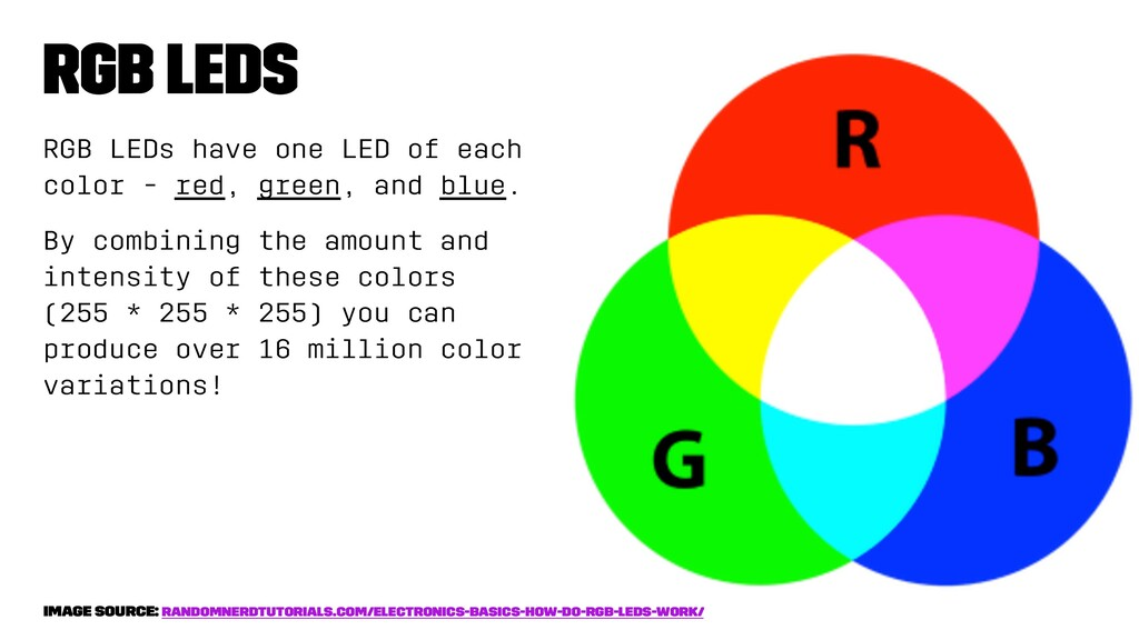 RGB LEDs RGB LEDs have one LED of each color - ...