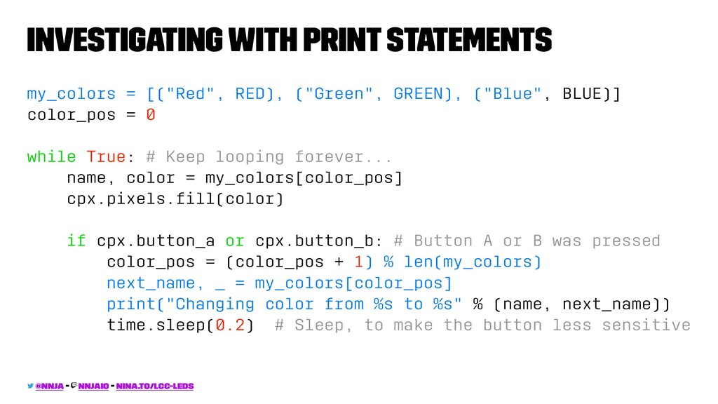 Investigating with print statements my_colors =...