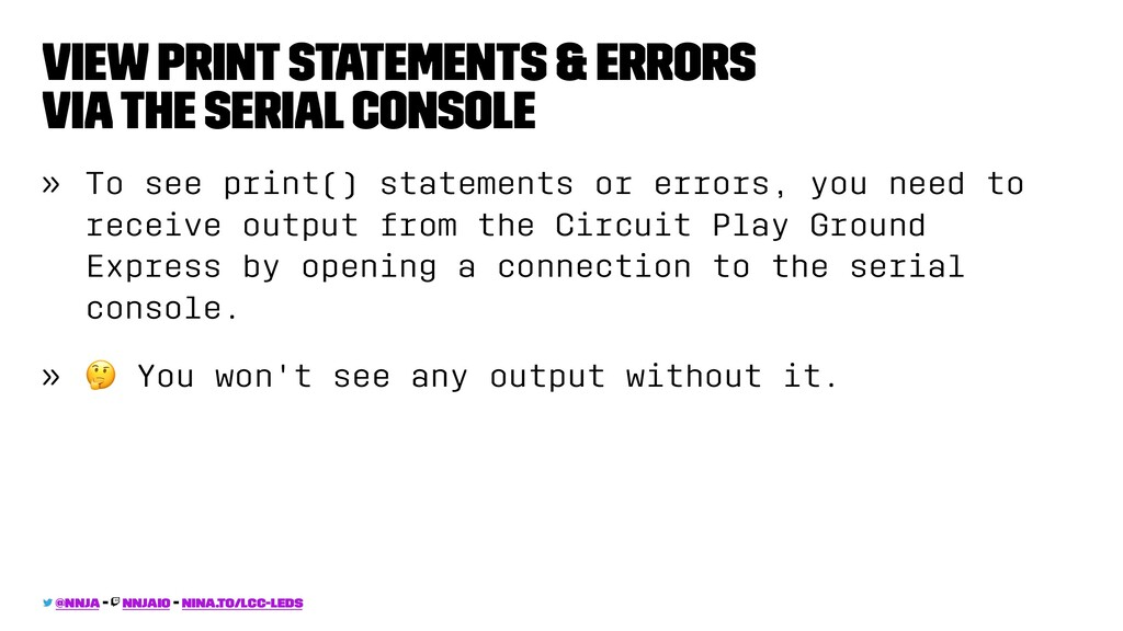 View print statements & errors via the serial c...
