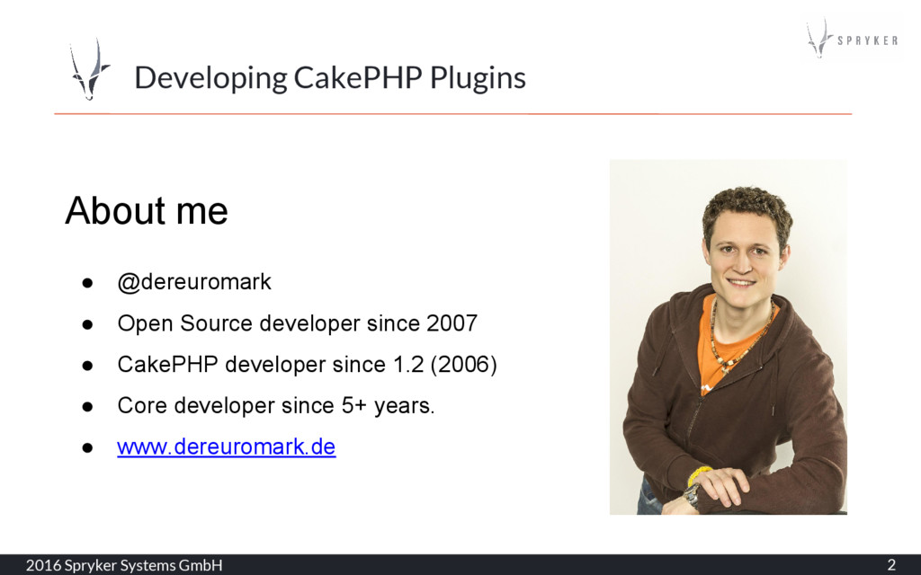 2016 Spryker Systems GmbH 2 Developing CakePHP ...