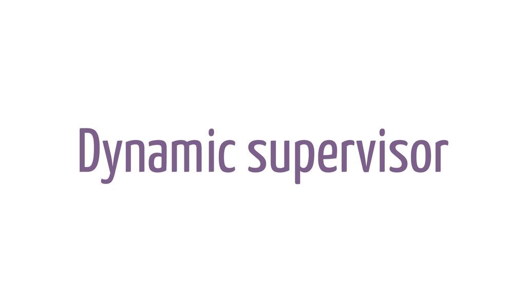 Dynamic supervisor