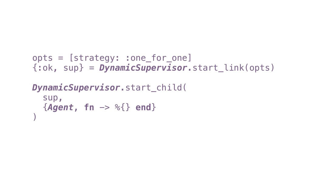 opts = [strategy: :one_for_one] {:ok, sup} = Dy...