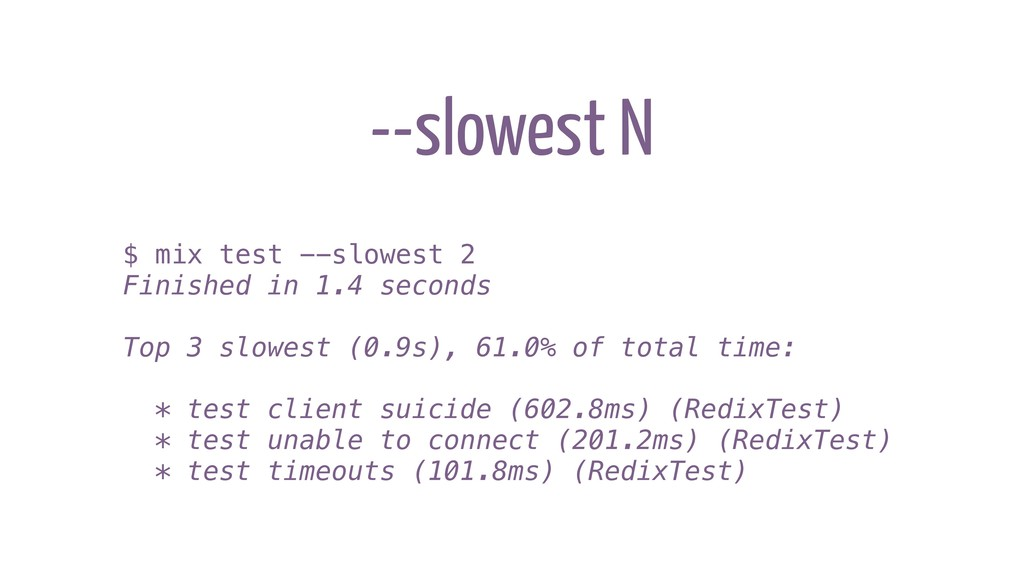--slowest N $ mix test --slowest 2 Finished in ...