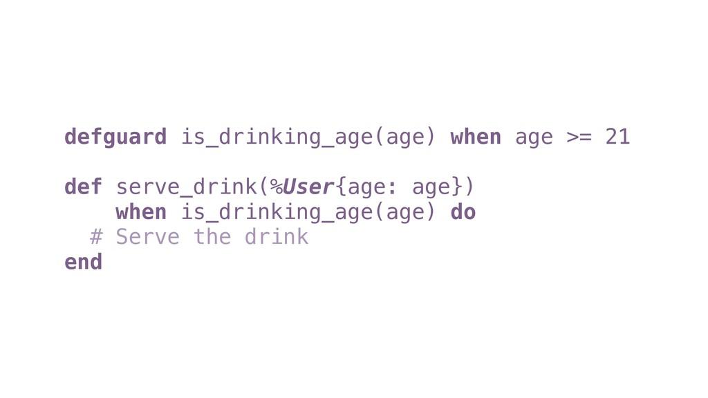 defguard is_drinking_age(age) when age >= 21 de...