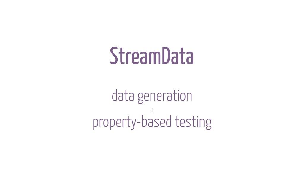 StreamData data generation property-based testi...