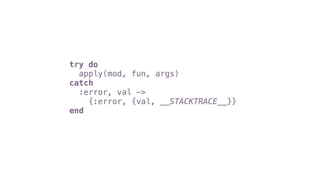 try do apply(mod, fun, args) catch :error, val ...