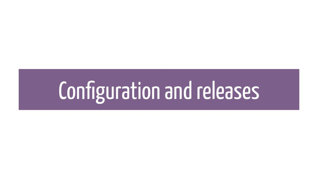 Configuration and releases