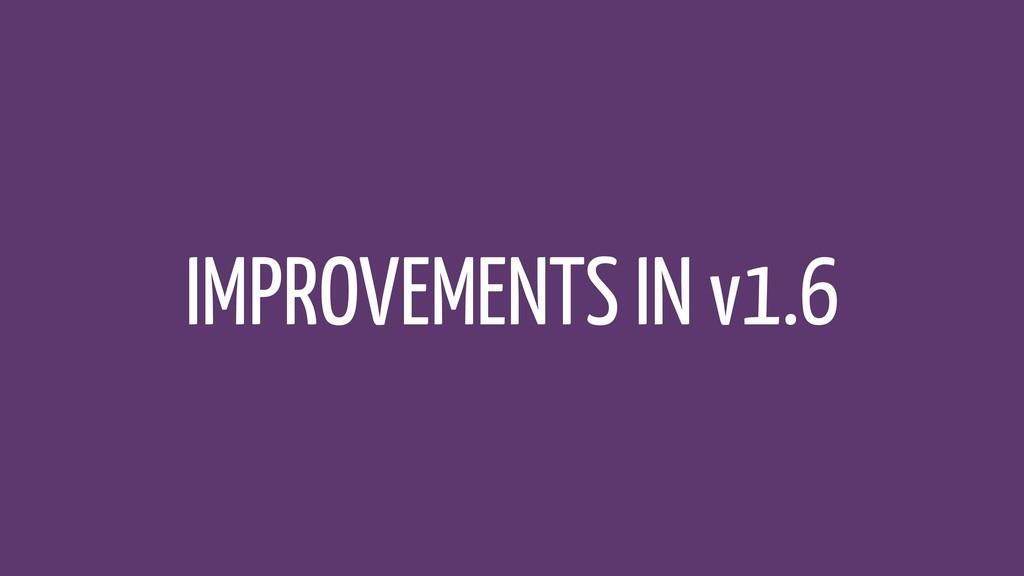 IMPROVEMENTS IN v1.6