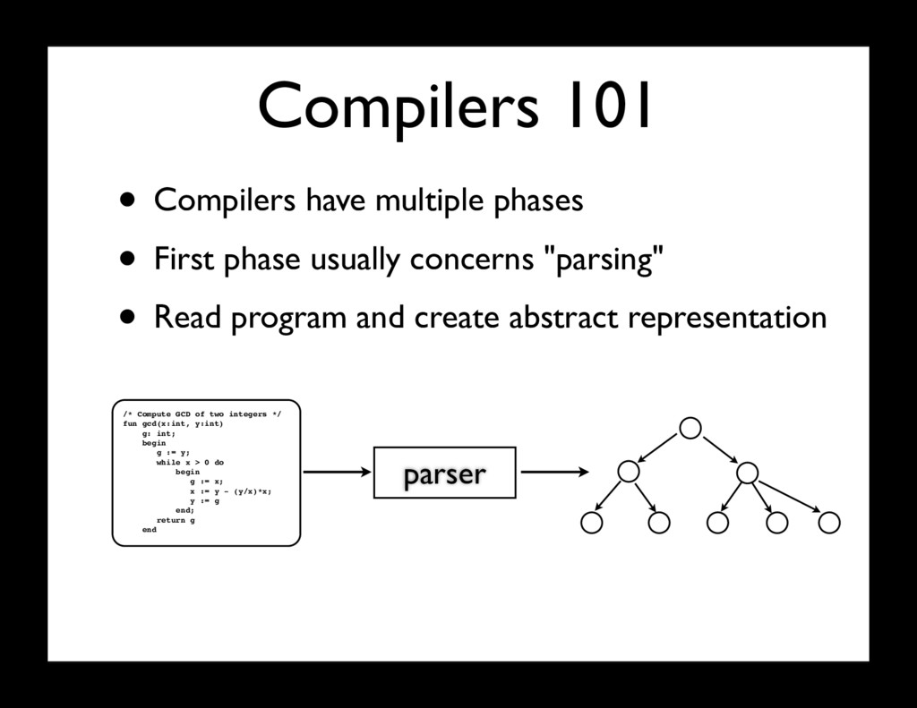 Compilers 101 parser • Compilers have multiple ...