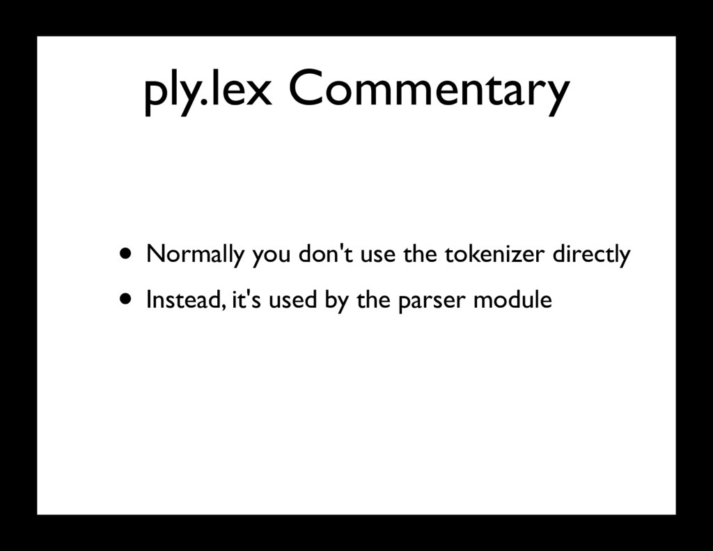 ply.lex Commentary • Normally you don't use the...