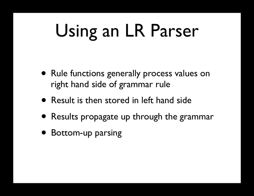 Using an LR Parser • Rule functions generally p...