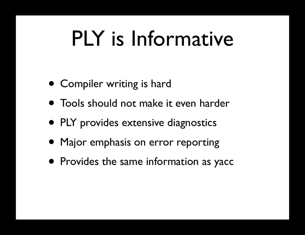 PLY is Informative • Compiler writing is hard •...