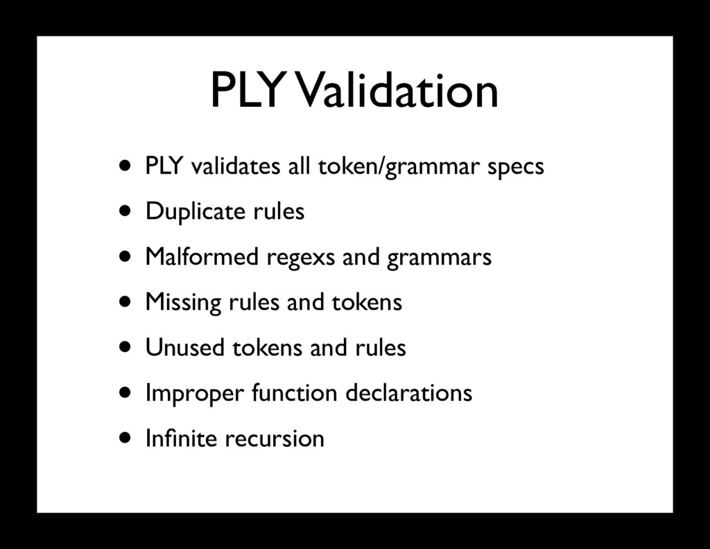 PLY Validation • PLY validates all token/gramma...