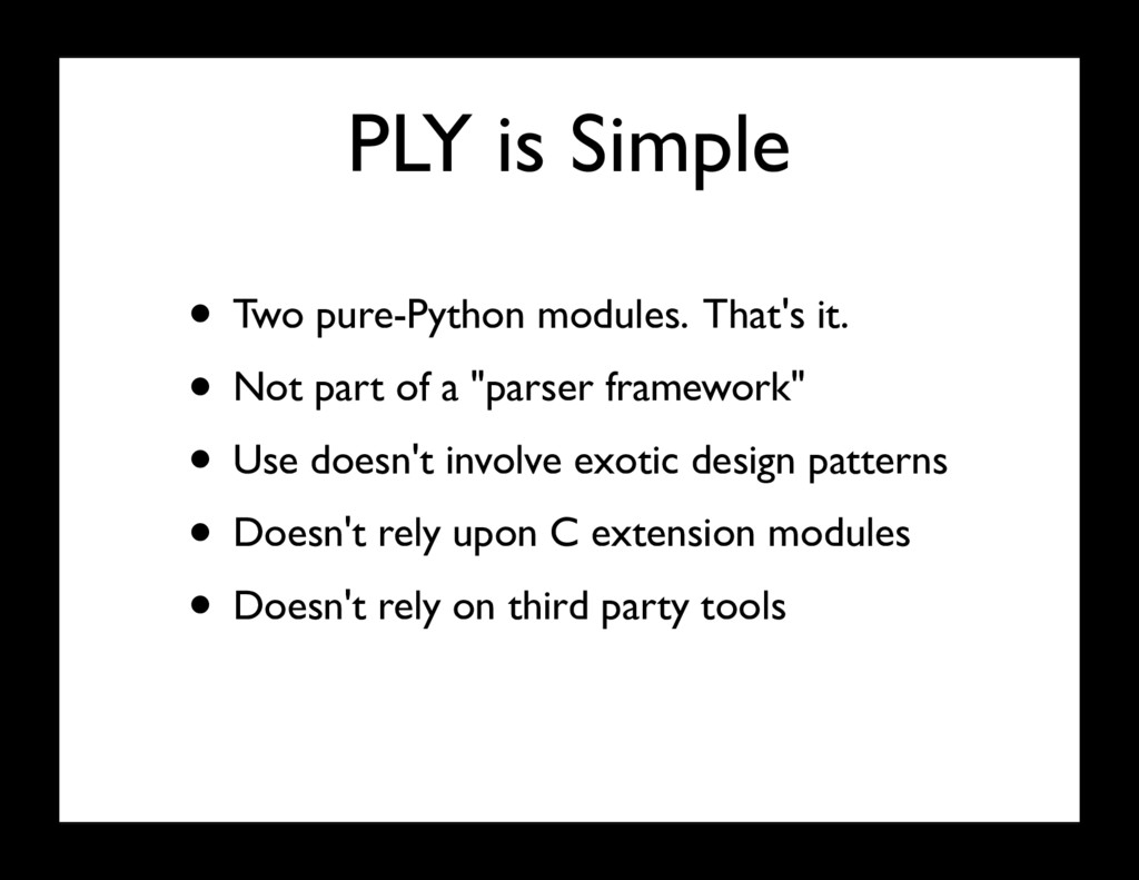 PLY is Simple • Two pure-Python modules. That's...