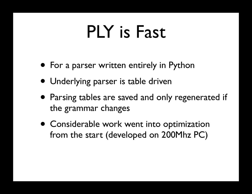 PLY is Fast • For a parser written entirely in ...
