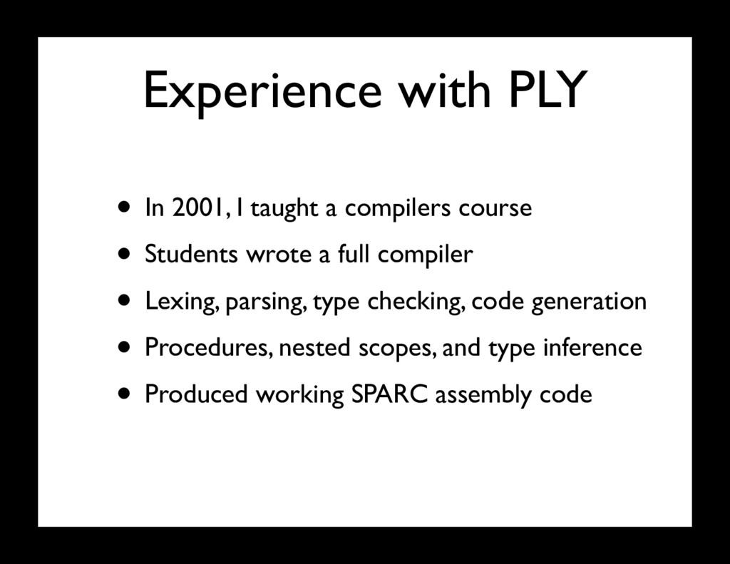 Experience with PLY • In 2001, I taught a compi...