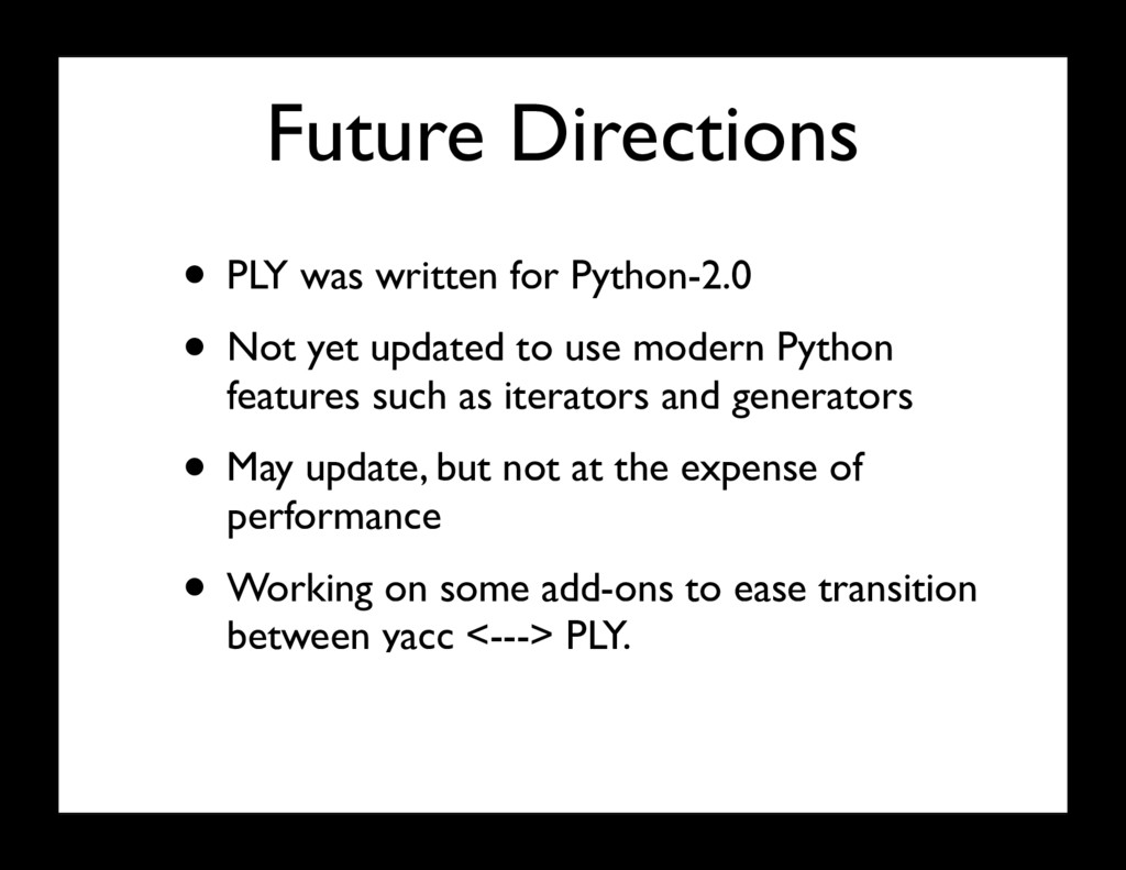 Future Directions • PLY was written for Python-...
