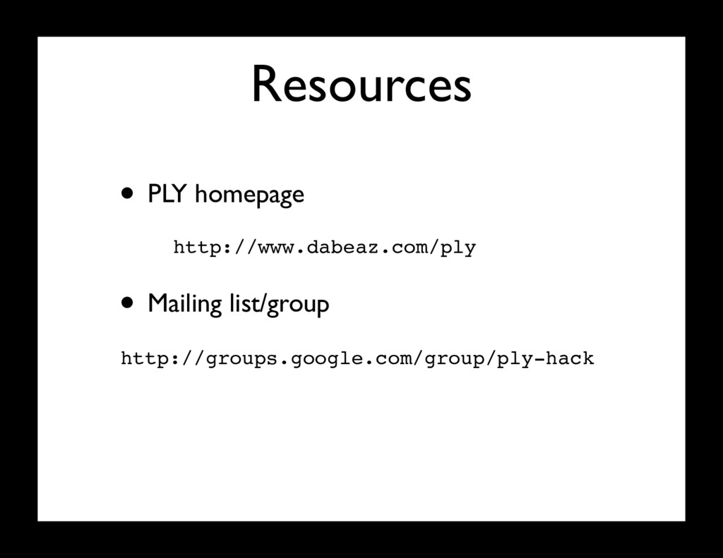 Resources • PLY homepage http://www.dabeaz.com/...