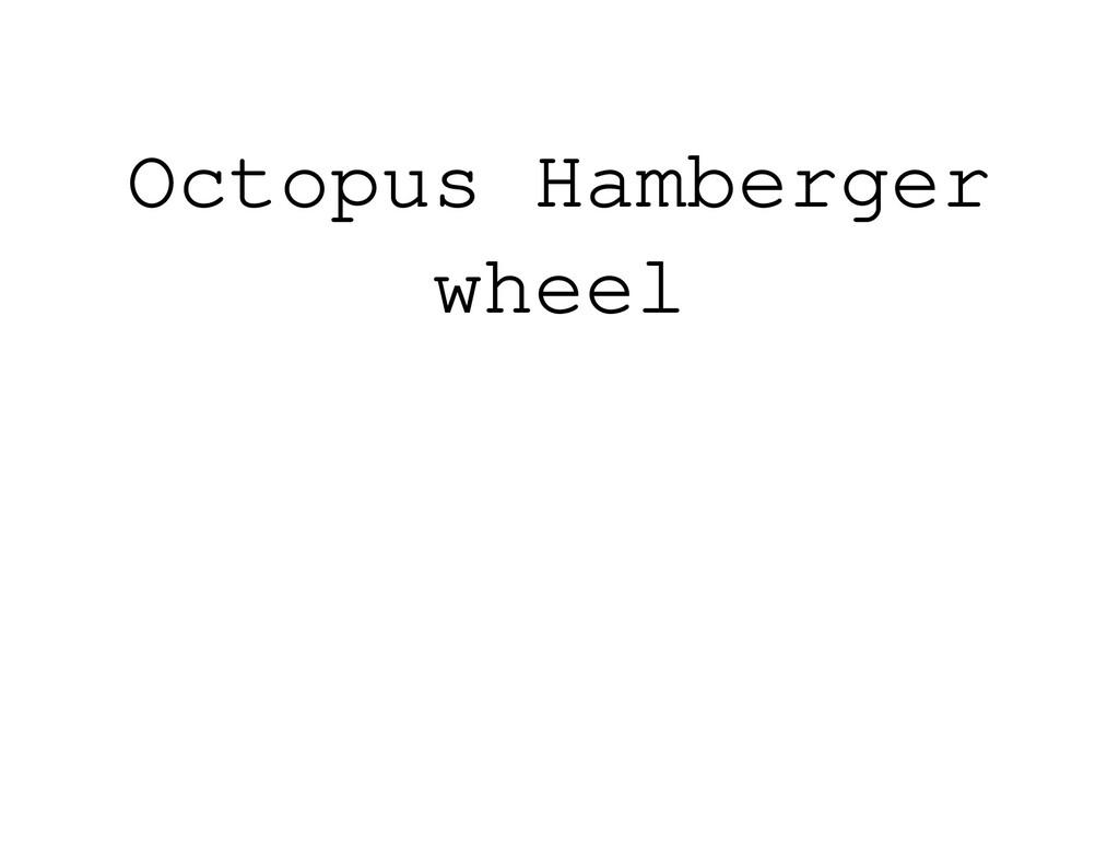 Octopus Hamberger wheel