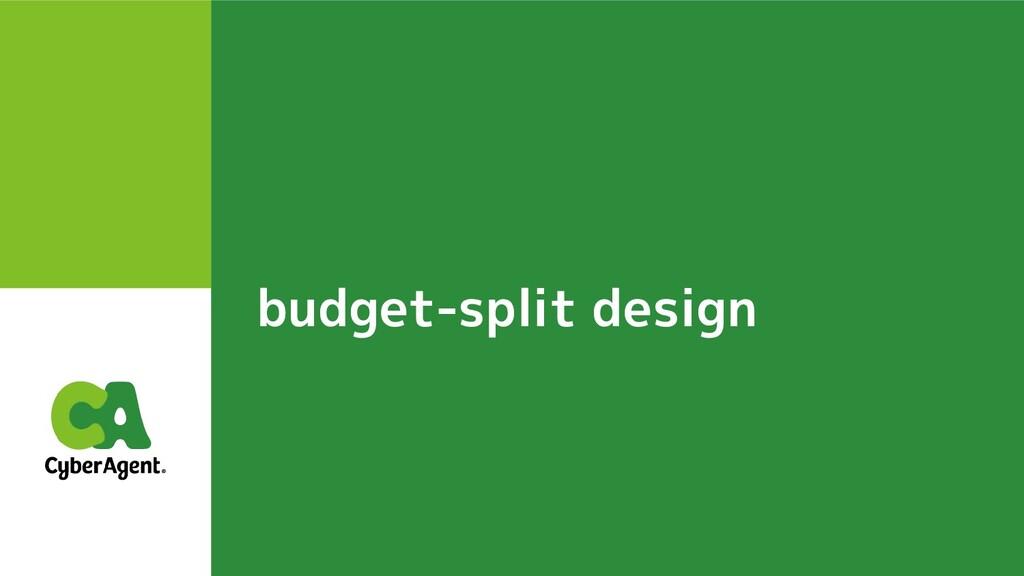 budget-split design