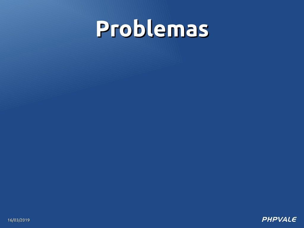 16/03/2019 16/03/2019 Problemas Problemas