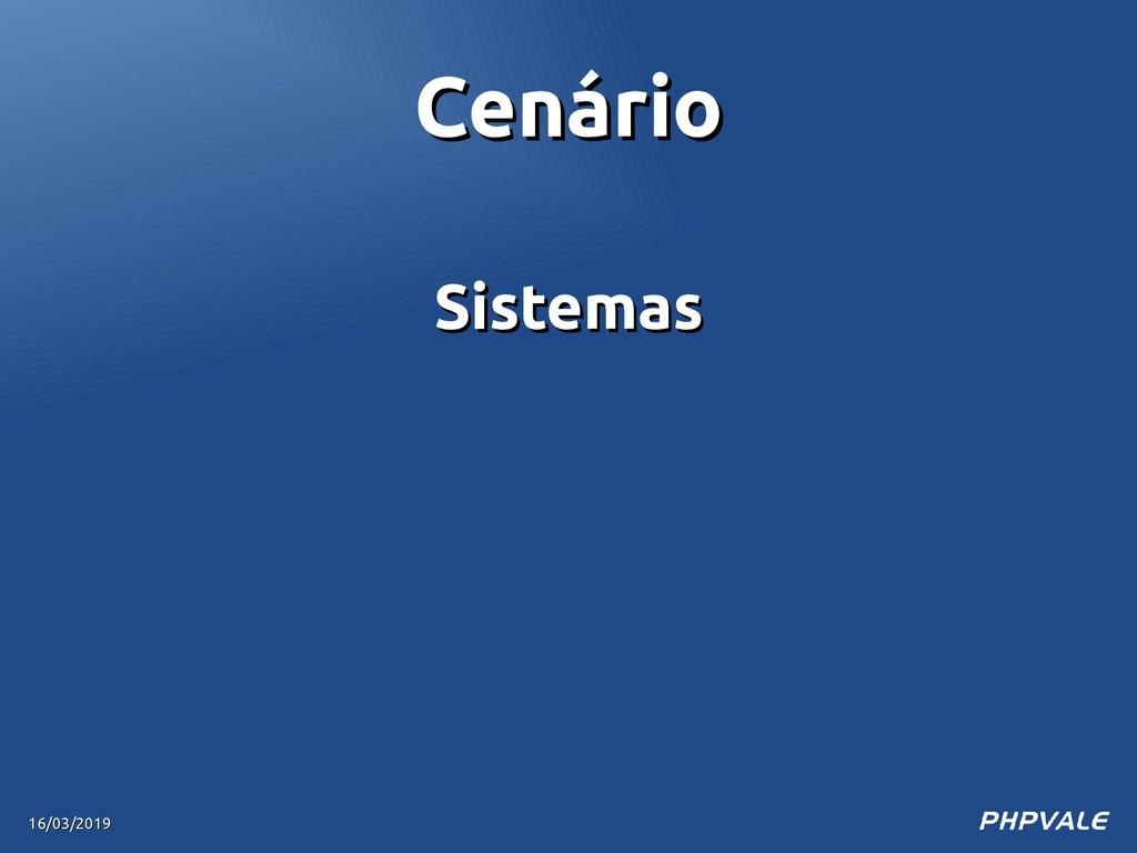 Sistemas Sistemas 16/03/2019 16/03/2019 Cenário...