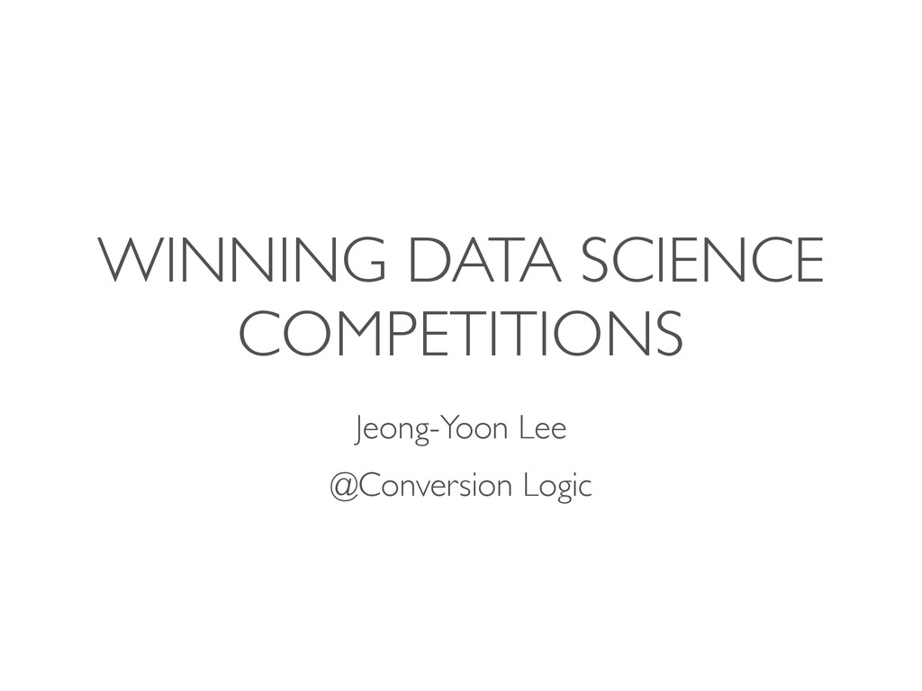 WINNING DATA SCIENCE COMPETITIONS Jeong-Yoon Le...