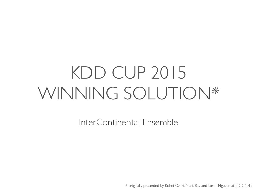 KDD CUP 2015 WINNING SOLUTION* InterContinental...