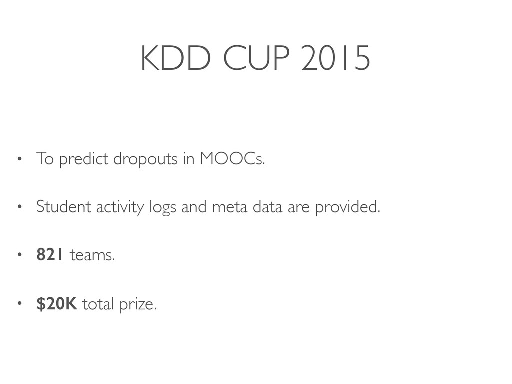 KDD CUP 2015 • To predict dropouts in MOOCs. • ...