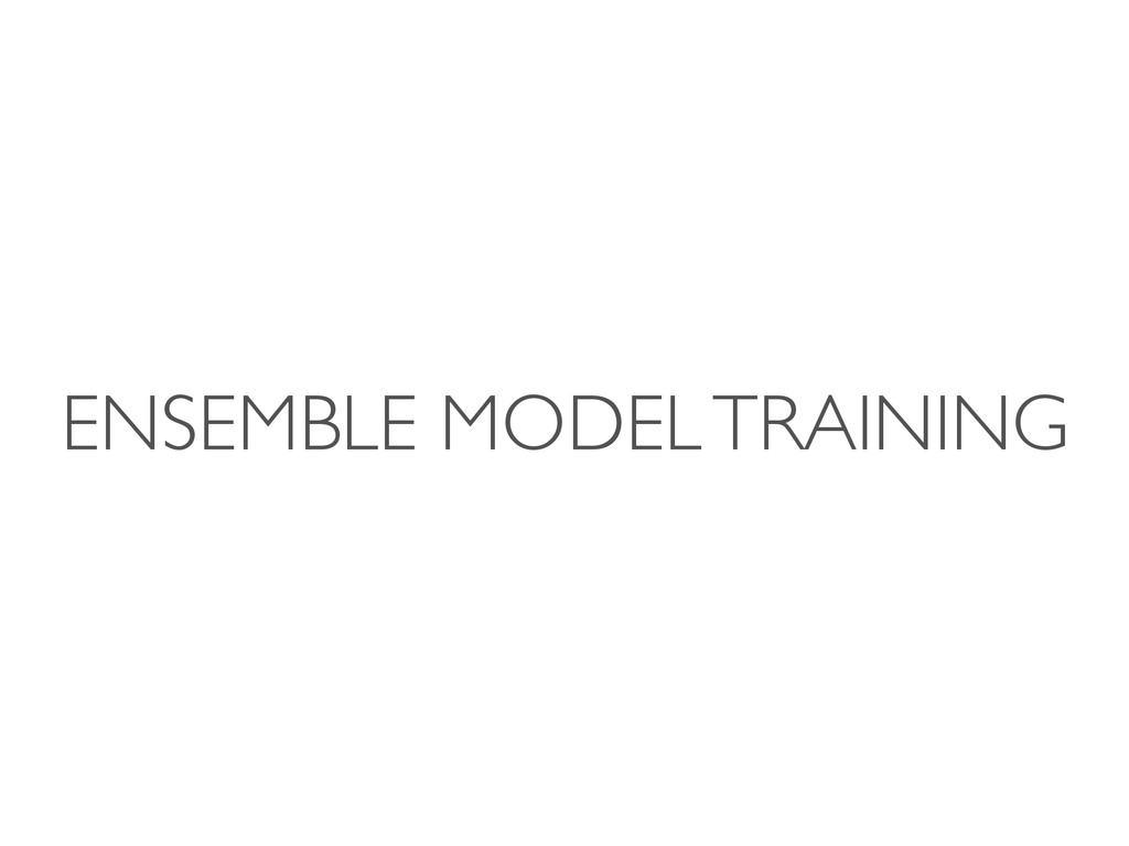 ENSEMBLE MODEL TRAINING