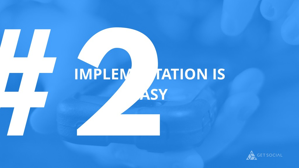 #2 IMPLEMENTATION IS EASY