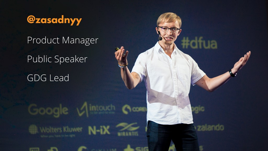 Product Manager Public Speaker GDG Lead @zasadn...