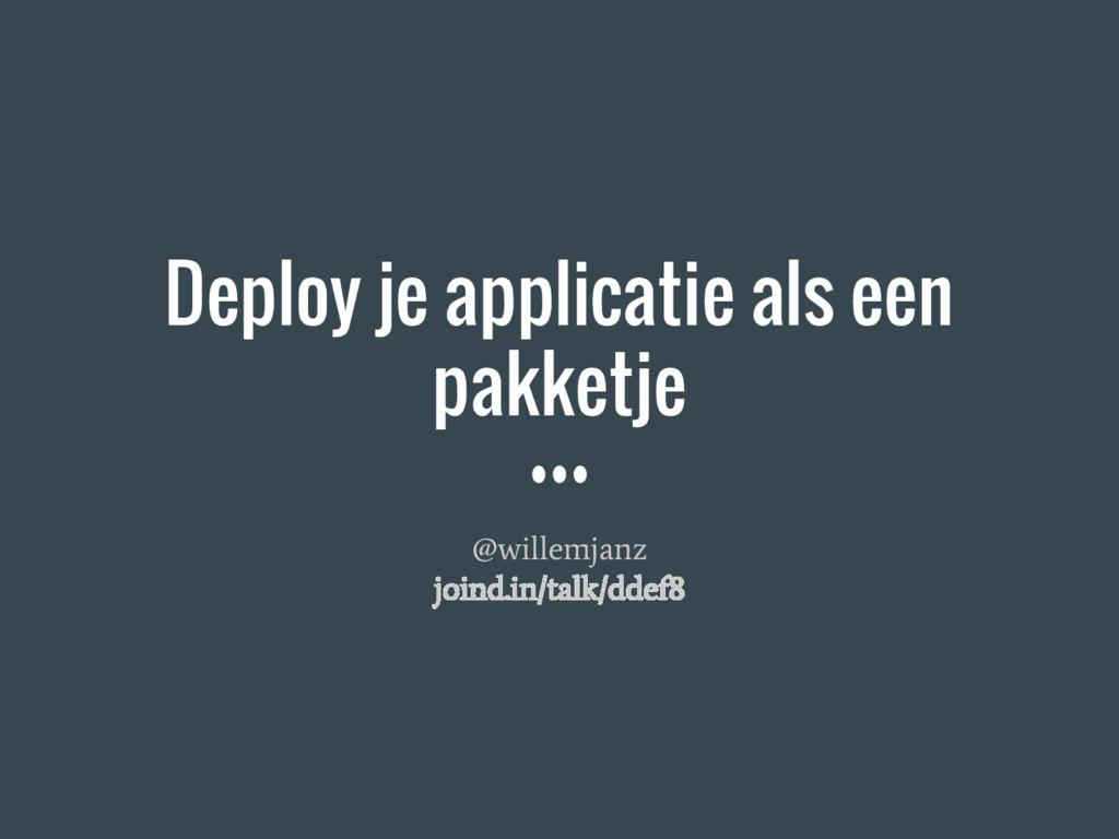 Deploy je applicatie als een pakketje @willemja...