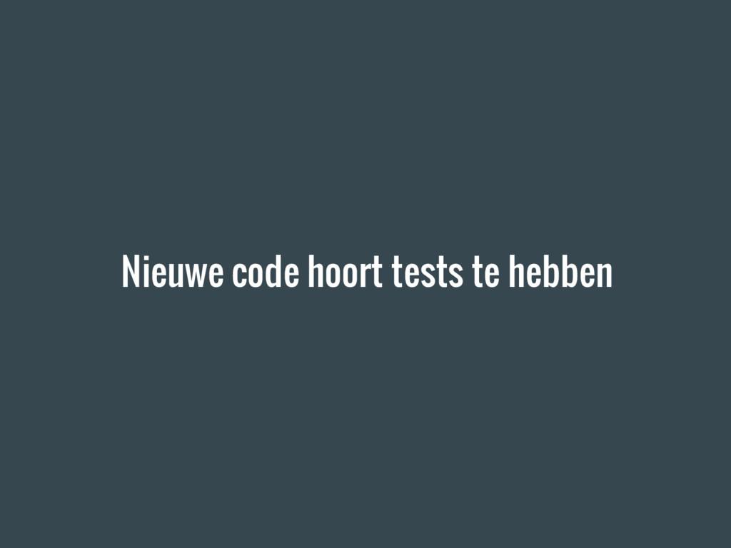 Nieuwe code hoort tests te hebben