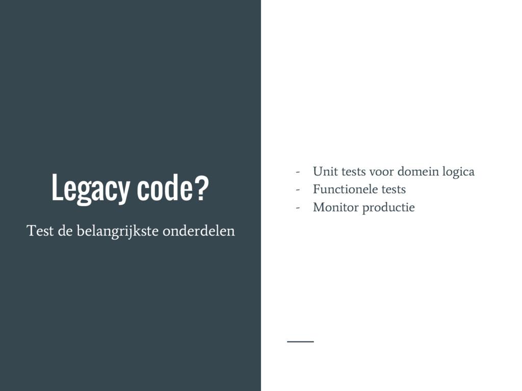 Legacy code? Test de belangrijkste onderdelen -...