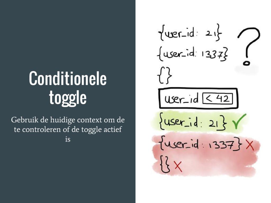 Conditionele toggle Gebruik de huidige context ...