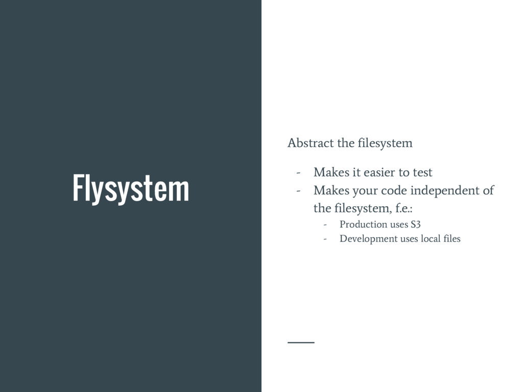 Flysystem Abstract the filesystem - Makes it ea...