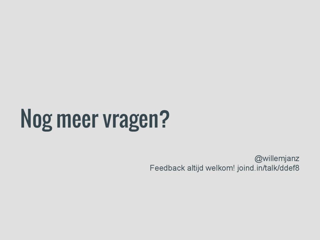 Nog meer vragen? @willemjanz Feedback altijd we...