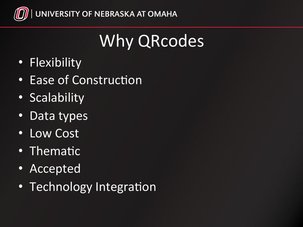 Why QRcodes  • Flexibility   • Ea...