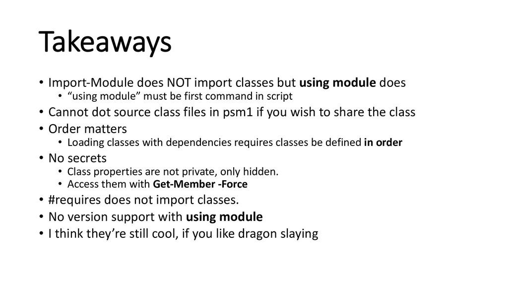 Takeaways • Import-Module does NOT import class...
