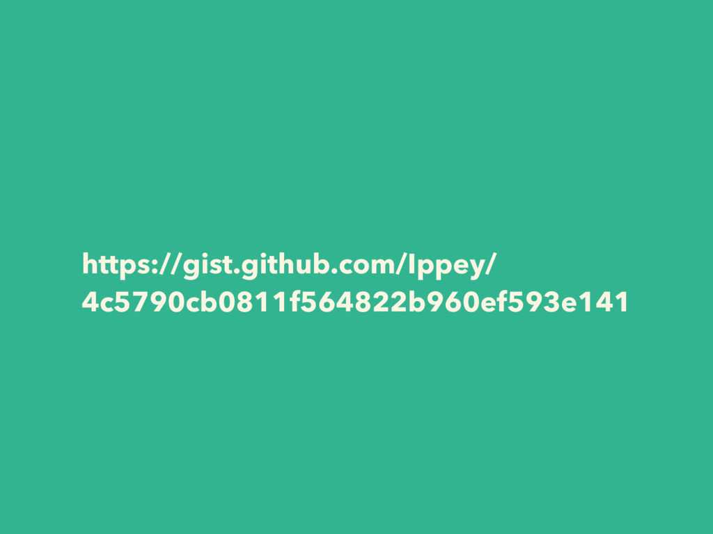 https://gist.github.com/Ippey/ 4c5790cb0811f564...