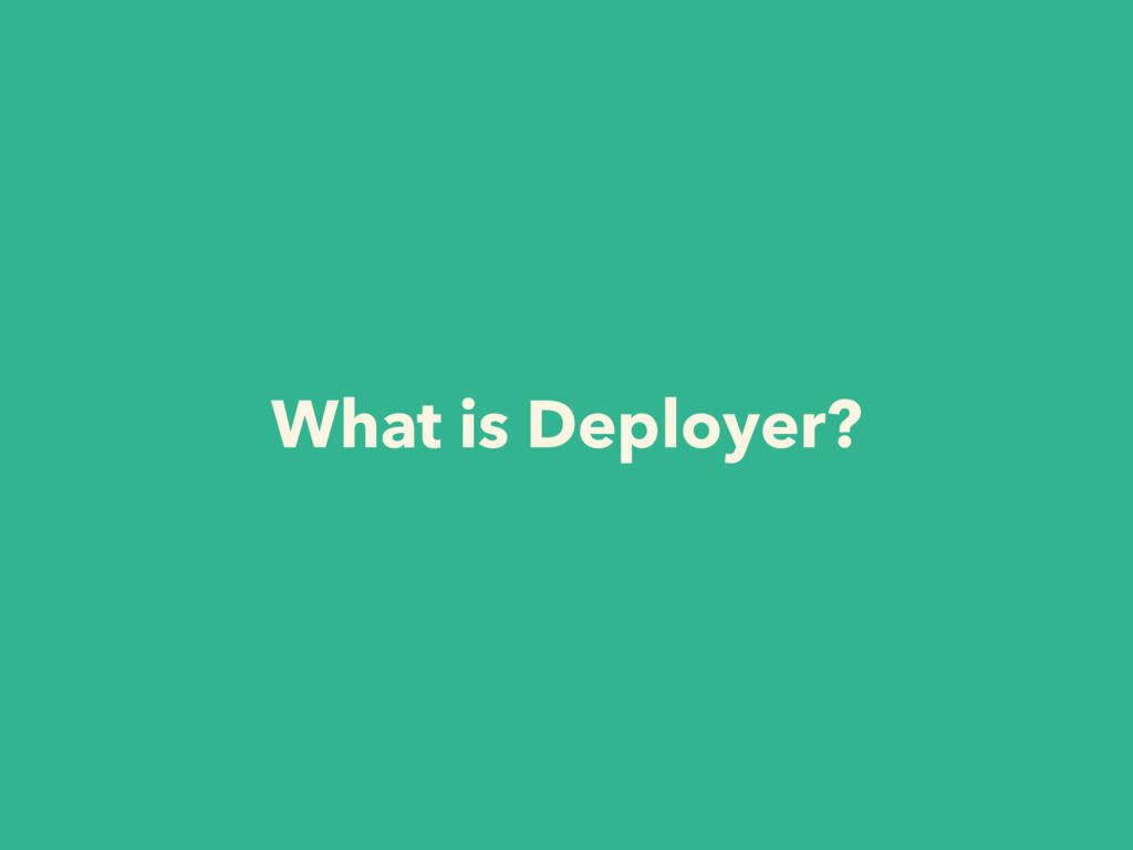 What is Deployer?