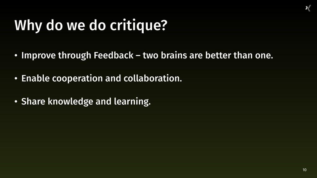 10 Why do we do critique? • Improve through Fee...